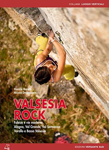 Valsesia rock. Falesie e vie moderne. Alagna, val Grande, val Sermenza, Varallo e bassa Valsesia.: ...