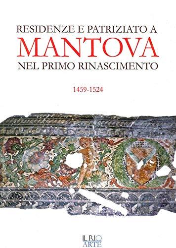 9788898662074: Residenze e patriziato a Mantova nel primo Rinascimento 1459-1524