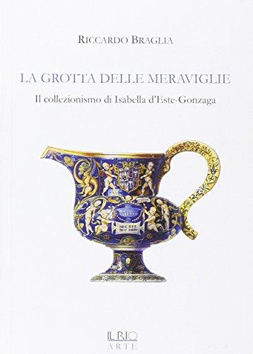 9788898662197: La grotta delle meraviglie. Il collezionismo di Isabella d'Este-Gonzaga. Ediz. illustrata