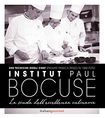 9788898675623: Institute Paul Bocuse. La scuola dell'eccellenza culinaria
