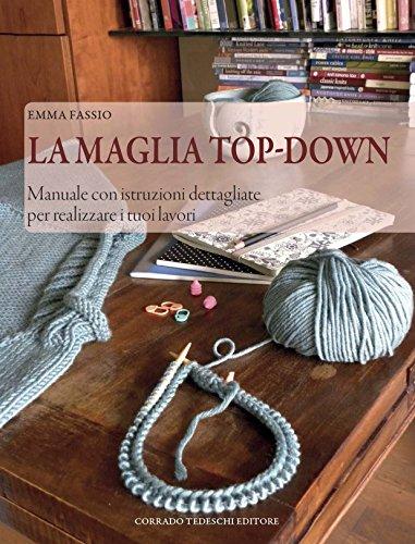 9788898710041: La maglia top-down. Manuale con istruzioni dettagliate per realizzare i tuoi lavori