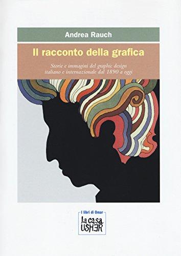 9788898811274: Il racconto della grafica. Storie e immagini del graphic design italiano e internazionale dal 1890 a oggi. Ediz. a colori