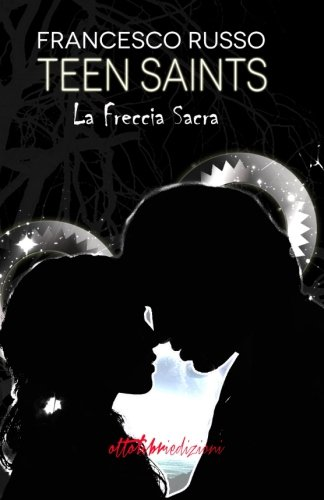 9788898812271: Teen Saints: La Freccia Sacra (Volume 1) (Italian Edition)