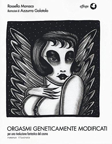 9788898837281: Orgasmi geneticamente modificati. Per una rivoluzione fantastica del cosmo