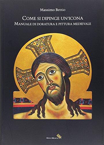 9788898843367: Come si dipinge un'icona. Manuale di doratura e pittura medievale