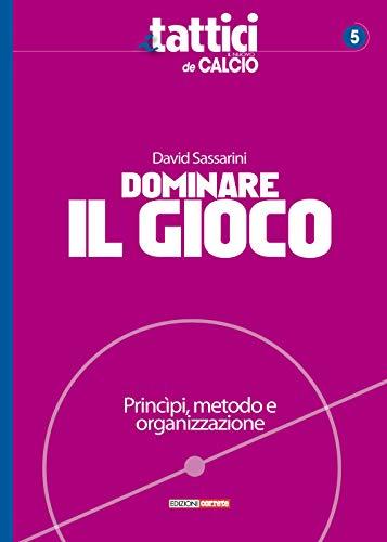 9788898889884: Dominare il gioco. Principi, metodo e organizzazione: 1