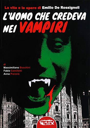9788898896653: L'uomo che credeva nei vampiri. La vita e le opere di Emilio De Rossignoli