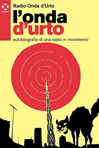 L'onda d'urto. Autobiografia di una radio in movimento - Radio Onda d'Urto