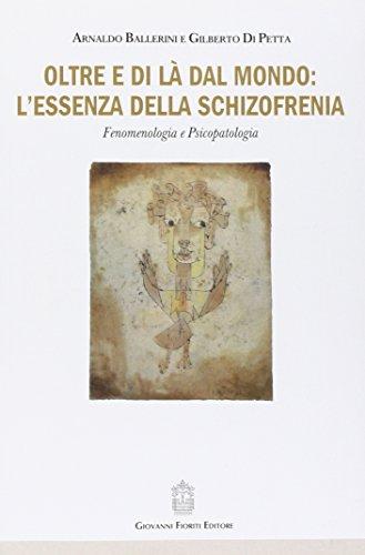 9788898991211: Oltre e di là dal mondo: l'essenza della schizofrenia. Fenomenologia e psicopatologia