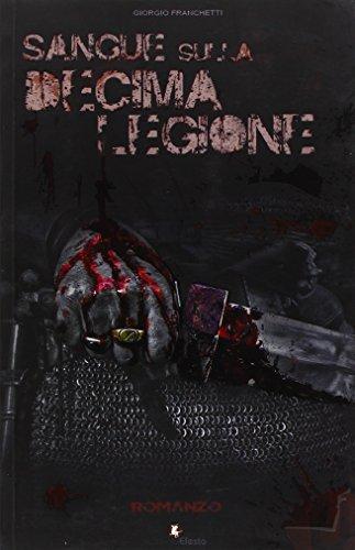 9788899104498: Sangue sulla decima legione