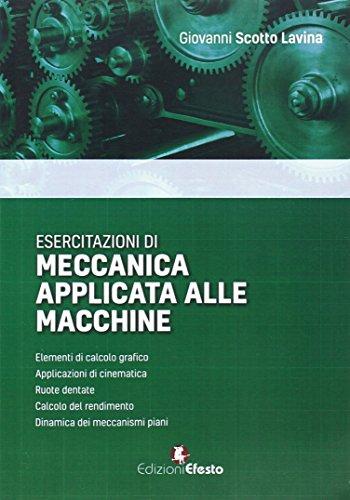 Esercitazioni di meccanica applicata alle macchine: Giovanni Scotto Lavina