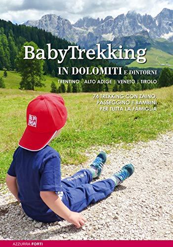 9788899106508: Babytrekking in Dolomiti e dintorni. Trentino Alto Adige Veneto Tirolo. Trekking con zaino, passeggino e bambini