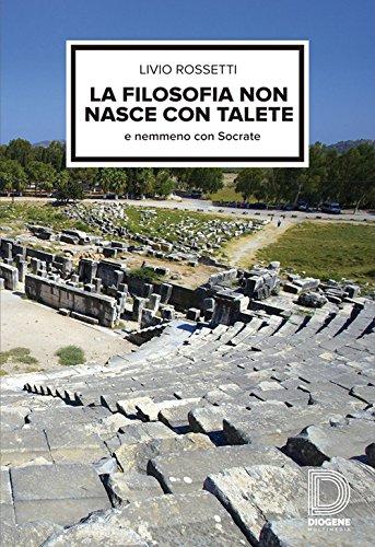 9788899126391: La filosofia non nasce con Talete e nemmeno con Socrate