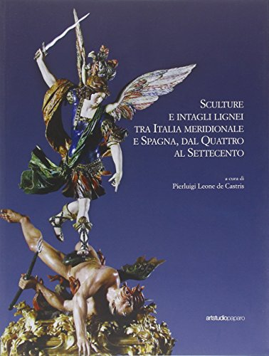 9788899130275: Sculture e intagli lignei tra Italia Meridionale e Spagna, dal Quattro al Settecento.