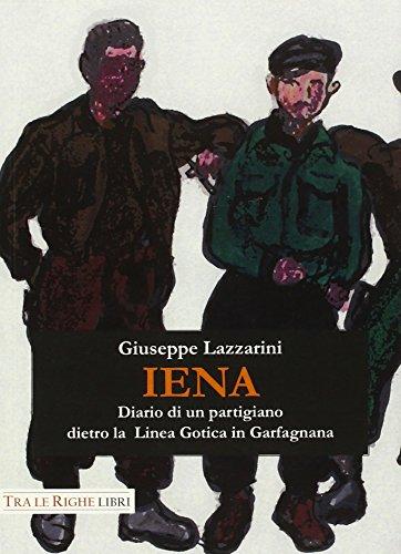 Iena. Diario di un partigiano dietro la: Giuseppe Lazzarini