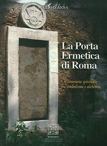 9788899152116: La porta ermetica di Roma. Un itinerario spirituale fra simbolismo e alchimia
