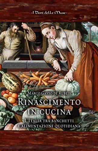 Rinascimento in cucina. L'Italia tra banchetti e: Marco Gavio De