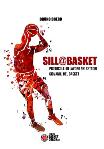 9788899184445: Sill@basket. Protocolli di lavoro nei settori giovanili del basket