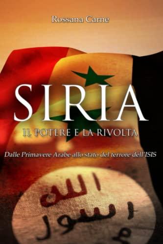 9788899303211: Siria, il potere e la rivolta. Dalle primavere arabe allo stato del terrore dell'Isis