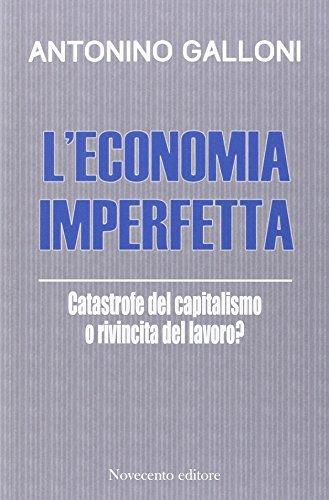 9788899316204: L'economia imperfetta. Catastrofe del capitalismo o rivincita del lavoro?
