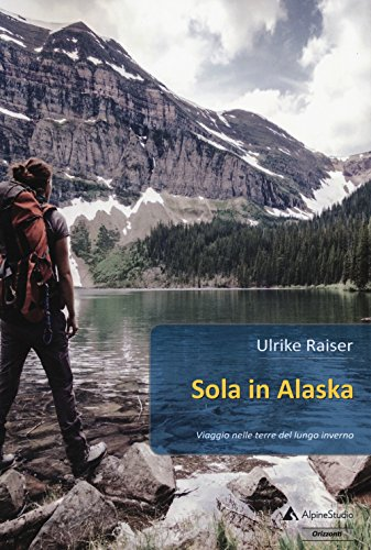 9788899340636: Sola in Alaska. Viaggio nelle terre del lungo inverno