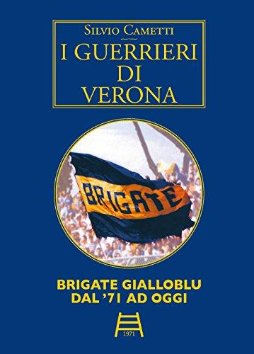 9788899478056: I guerrieri di Verona. Brigate gialloblu dal '71 ad oggi