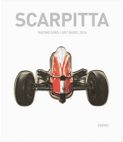 Scarpitta: Racing Cars/ Art Basel 2016 (Hardback)