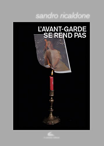 9788899567422: L'avant-garde se rend pas. Lettrismo, Bauhaus immaginista, Internazionale situazionista, Fluxus