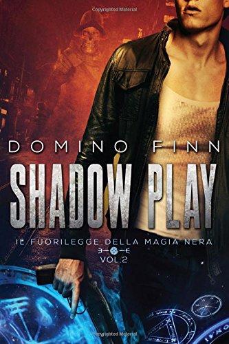 Shadow Play (Il Fuorilegge Della Magia Nera: Finn, Domino