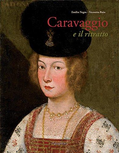 Caravaggio e il ritratto : dal Realismo: Negro,Emilio - Roio,Nicosetta