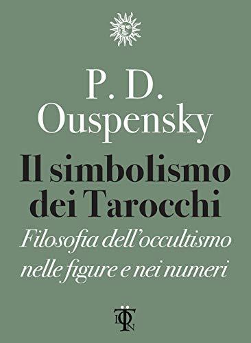 Il simbolismo dei tarocchi. Filosofia dell'occultismo nelle: Petr D. Uspenskij