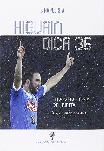 9788899716080: Higuain dica 36. Fenomenologia del pipita (Instant books)