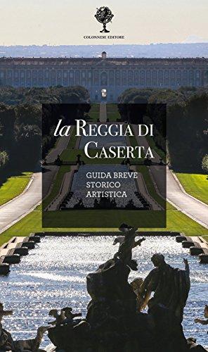 La Reggia di Caserta. Guida breve storico: Giuseppe Pesce, Rosaria