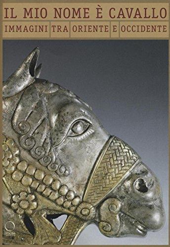 9788899765118: Il mio nome è cavallo. Immagini tra Oriente ed Occidente. Catalogo della mostra (Milano, 5 luglio-25 settembre 2016). Ediz. italiana e francese
