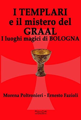 I templari e il mistero del Graal.: Morena Poltronieri; Ernesto
