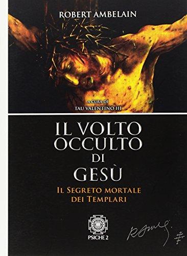9788899864095: Il volto occulto di Gesù. Il segreto mortale dei templari