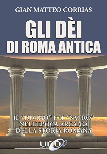 9788899912468: Gli dèi di Roma antica. Il «divino» e il «sacro» nell'epoca arcaica della storia romana