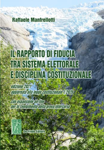 9788899926373: IL RAPPORTO DI FIDUCIA TRA SISTEMA ELETTORALE E DISCIPLINA COSTITUZIONALE - edizione 2021: aggiornata alla Legge Costituzionale n. 1/2020 - CON ESPANSIONE ON-LINE