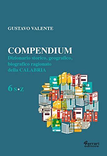 Compedium 6. S*Z. Dizionario Storico, geografico, Biografico: Calabria;Valente, Gustavo