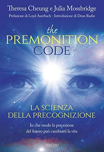 9788899994396: The premonition code. La scienza della precognizione. In che modo la percezione del futuro può cambiarti la vita