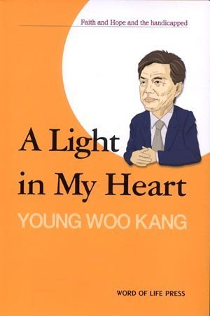 A Light in My Heart : Faith and Hope and the Handicapped: Young Woo Kang