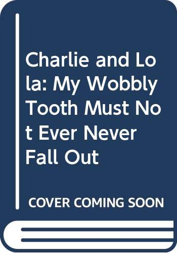 9788911026692: Charlie and Lola: My Wobbly Tooth Must Not Ever Never Fall Out (Korean Edition)