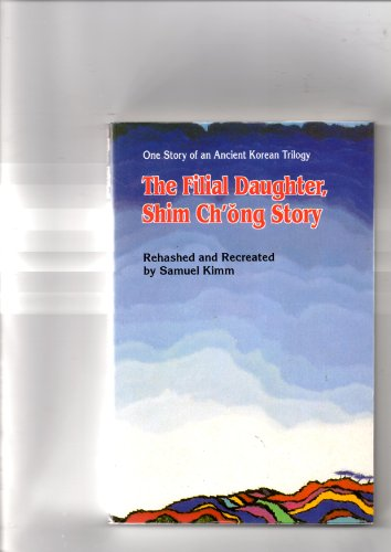 9788931204810: The filial daughter, Shim Chong story: One story of an ancient Korean trilogy