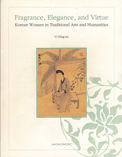 Fragrance, Elegance, and Virtue: Korean Women in: Yi, Song-Mi