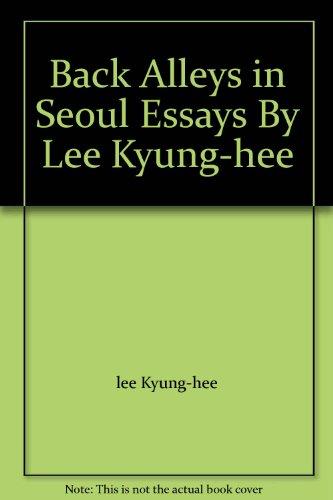 Back Alleys in Seoul Essays By Lee: lee Kyung-hee