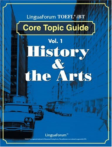 9788955630817: LinguaForum TOEFL iBT Core Topic Guide: Vol. 1 History & The Arts (TOEFL Practice Test series)