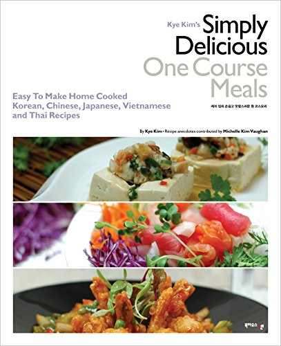 9788956055695: Kye Kim's Simply Delicious One Course Meals : Easy To Make Home Cooked Korean, Chinese, Japanese, Vietnamese and Thai Recipes