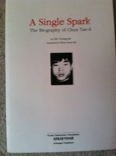 A Single Spark: The Biography of Chun Tae-il. Translated by Chun Sonn-ok.: YOUNG-RAE, CHO:
