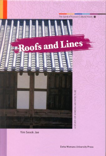 Roofs and Lines: A Study of Korean Architecture: Yim, Seock Jae