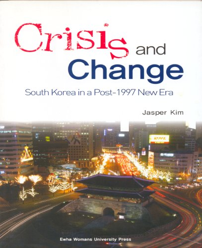 Crisis and Change: South Korea in a: Kim, Jasper